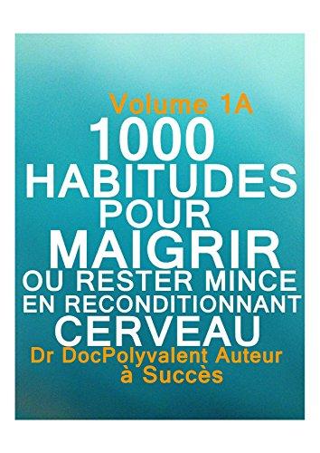 1000 HABITUDES POUR MAIGRIR ET RESTER MINCE EN RECONDITIONNANT CERVEAU: Livre minceur pour maigrir sainement