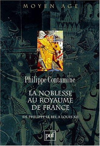 La noblesse au royaume de France de Philippe Le Bel à Louis XII : Essai de synthèse par Philippe Contamine