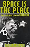 Space is the place : the lives and times of Sun Ra | Szwed, John F.. Auteur
