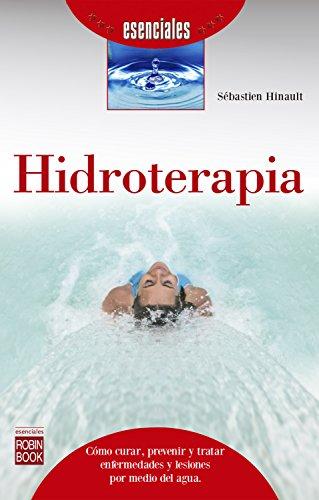 Hidroterapia: Cómo curar, prevenir y tratar enfermedades y lesiones por medio del agua (Esenciales) por Sébastien Hinault