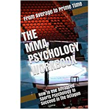 The MMA Psychology Workbook: How to Use Advanced Sports Psychology to Succeed in the Octagon (English Edition)