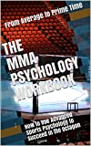 The MMA Psychology Workbook: How to Use Advanced Sports Psychology to Succeed in the Octagon