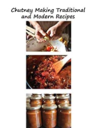 Chutney Making - Traditional and Modern Recipes