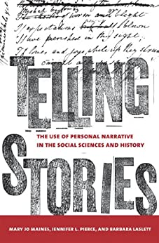 Telling Stories: The Use of Personal Narratives in the Social Sciences and History by [Maynes, Mary Jo, Pierce, Jennifer L., Laslett, Barbara]