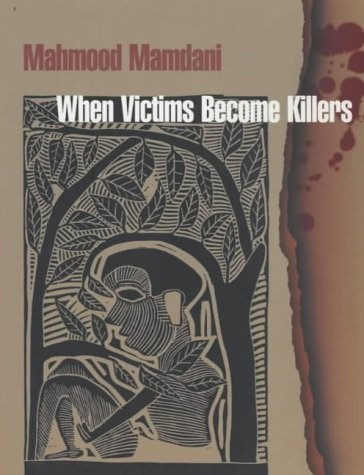 When Victims Become Killers: Colonialism, Nativism and the Genocide in Rwanda
