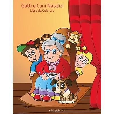 Gatti E Cani Natalizi Libro Da Colorare 1: Volume 1