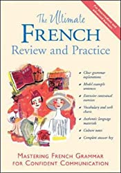 The Ultimate French Review and Practice: Mastering French Grammar for Confident Communication (Uitimate Review and Reference Series)
