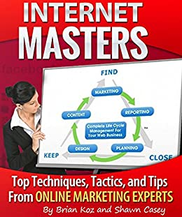Internet Masters: Top techniques, tactics, and tips from online marketing experts! (English Edition) von [Koz, Brian, Casey, Shawn]