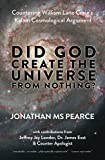 Did God Create the Universe from Nothing?: Countering William Lane Craig's Kalam Cosmological Argument