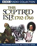 This Sceptred Isle: The First British Empire, 1702-1760 Vol 6 (Radio Collection)