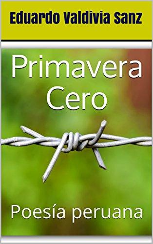 Primavera Cero: Poesía peruana por Eduardo Valdivia Sanz