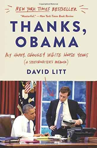 Thanks, Obama: My Hopey, Changey White House Years por David Litt