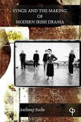 Synge and the Making of Modern Irish Drama by Anthony Roche (2013-01-20)