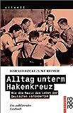 Alltag unterm Hakenkreuz: Wie die Nazis das Leben der Deutschen veränderten - Ein aufklärendes Lesebuch