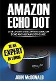 Amazon Echo Dot (2nd Generation): 2018 Updated Beginners User Guide, Smart Home, Alexa Echo, Echo dot Manual, Newbie to Expert in 1 hour (English Edition)