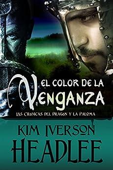 El color de la venganza (Las Crónicas del Dragón y la Paloma) de [Headlee, Kim Iverson]