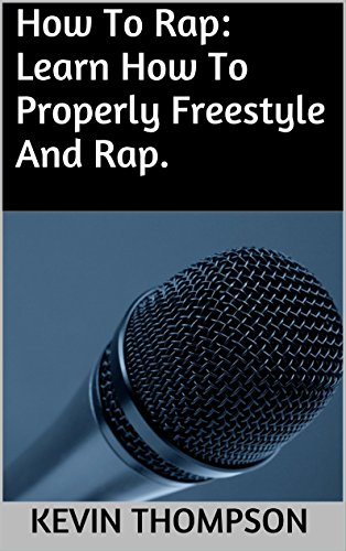 How To Rap: Learn How To Properly Freestyle And Rap. (English Edition)