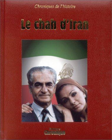 Chroniques de l'histoire : Le chah d'Iran