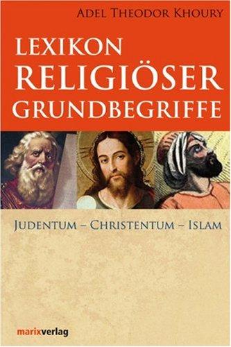 Lexikon religiöser Grundbegriffe: Judentum Christentum Islam