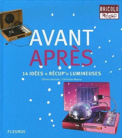 Avant / Après : 14 idées récup' lumineuses par Olivier Doriath, Christian Maury