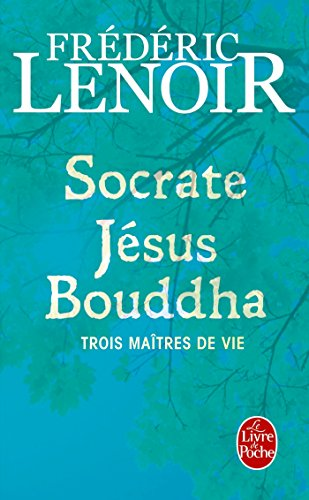 Socrate, Jesus, Bouddha: Trois Maitres De Vie (Le Livre de Poche)