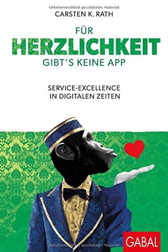 Für Herzlichkeit gibt's keine App: Service-Excellence in digitalen Zeiten (Dein Business)