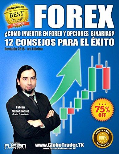 ¿como invertir en forex y opciones binarias?: 12 consejos para el exito (inversiones bursatiles nº 1) por Fabian Andres Muñoz Robles