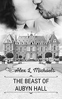 The Beast of Aubyn Hall (Bookworms & Alphas Book 2) by [Michaels, Alex L.]