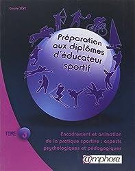 PREPARATION AUX DIPLOMES D'EDUCATEUR SPORTIF tome 3 : Encadrement et animation de la pratique sportive : aspects psychologiques et pédagogiques