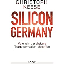 Silicon Germany: Wie wir die digitale Transformation schaffen