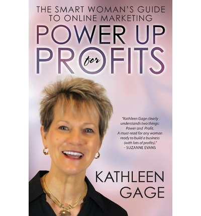 [(Power Up for Profits: The Smart Woman's Guide to Online Marketing )] [Author: Kathleen Gage] [Jun-2013]