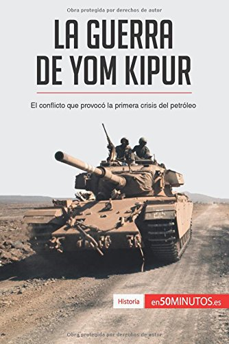 La guerra de Yom Kipur: El conflicto que provocó la primera crisis del petróleo