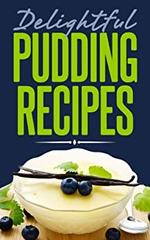 Delightful Pudding Recipes: Quick and Easy Recipes Made from Scratch (English Edition) von [Ujka, Lisa]