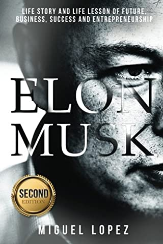 Elon Musk: Life Story and Life Lesson of Future, Business, Success and Entrepreneurship (Elon Musk, Ashlee Vance, Tesla, Entrepreneurship, Successful,Bill Gates, Mark Cuban)