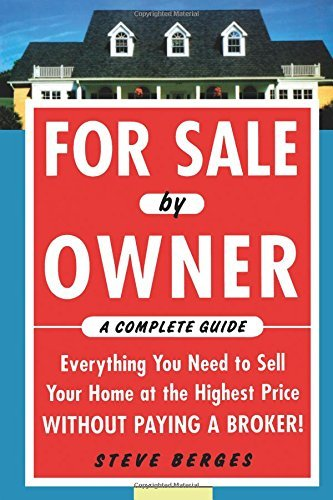 For Sale by Owner: A Complete Guide: Everything You Need to Sell Your Home at the Highest Price Without Paying a Broker! by Steve Berges (2005-09-15)