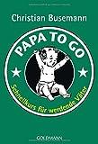 Papa To Go: Schnellkurs für werdende Väter - Christian Busemann