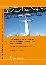 The Translator's Approach. An Introduction to Translational Hermeneutics with Examples from Practice by Radegundis Stolze (2011-06-30)