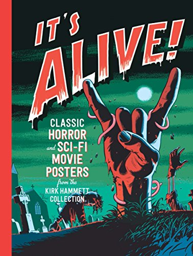 It's Alive!: Classic Horror and Sci-Fi Movie Posters from the Kirk Hammett Collection (Classic Poster Movie Horror)