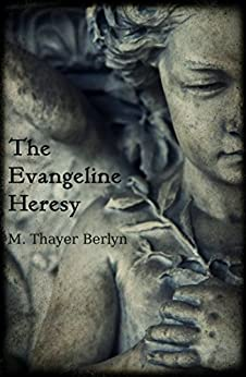 The Evangeline Heresy (A Gothic Tale of the Supernatural) by [Berlyn, M. Thayer]
