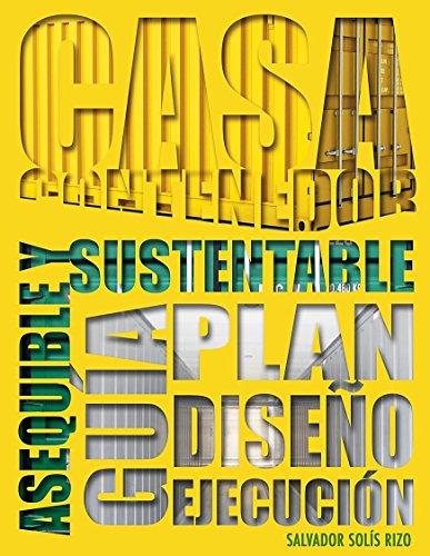 Casa Contenedor – La Alternativa Asequible y Sustentable: Guía: Plan – Diseño – Ejecución por Salvador Solís Rizo