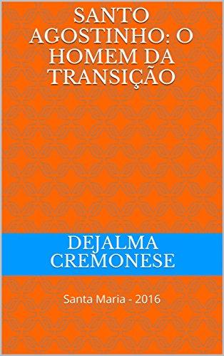 Santo Agostinho: o homem da transição: Santa Maria - 2016 (Coleção Filosofia&Política Livro 22) (Portuguese Edition)