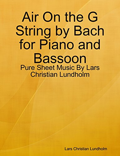 Air On the G String by Bach for Piano and Bassoon - Pure Sheet Music By Lars Christian Lundholm (English Edition) -