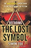 Decoding The Lost Symbol: The Unauthorized Expert Guide to the Facts Behind the Fiction by Simon Cox (2009-11-03) - Simon Cox