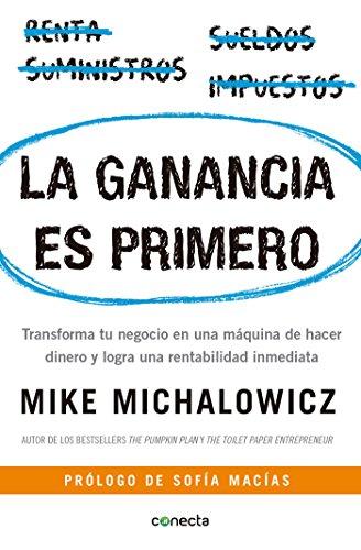 La Ganancia Es Primero: Transforma Tu Negocio En Una Máquina de Hacer Dinero Y Logra Una Rentabilidad Inmediata / Profit First: Transforma Tu Negocio por Mike Michalowicz