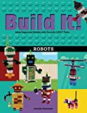 Build It! Robots: Make Supercool Models with Your Favorite Legoa Parts