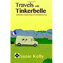 Travels With Tinkerbelle: 6,000 Miles Around France In A Mechanical Wreck by Susie Kelly (2012-05-18)