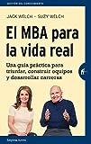 El MBA para la vida real: Una guía práctica para triunfar, construir equipos y desarrollar carreras (Gestión del conocimiento)