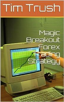 Magic Breakout Forex Trading Strategies (English Edition) von [Trush, Tim, Lavrin, Julie]