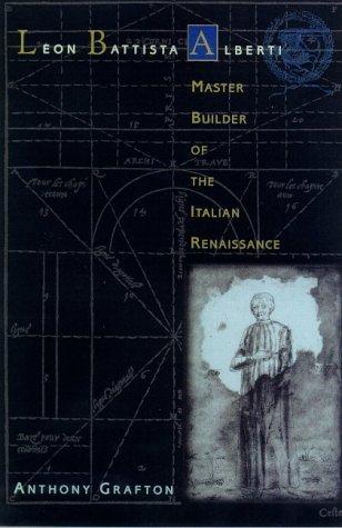 Leon Battista Alberti: Master Builder of the Italian Renaissance by Anthony Grafton (2000-09-30)