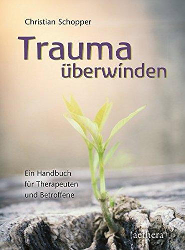 Trauma überwinden: Ein Handbuch für Therapeuten und Betroffene (Aethera)